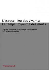 L'espace, lieu des vivants; le temps, royaume des morts: Espace, temps et personnages dans l'oeuvre de Catherine Colomb