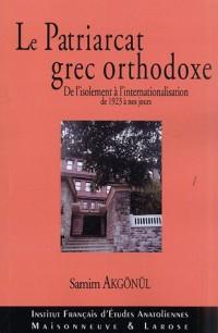 Le Patriarcat Grec Orthodoxe. De l'isolement à l'internationalisation de 1923 à nos jours