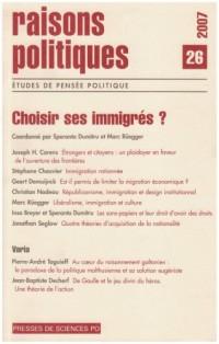 Raisons politiques, N° 26, Mai 2007 : Choisir ses immigrés ?