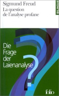 La question de l'analyse profane / Die Frage der Laienanalyse (édition bilingue)