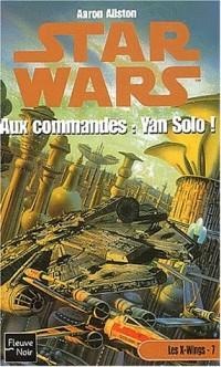 Les X-Wing Tome 7 : Aux commandes : Yan Solo !