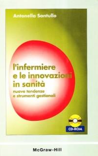 L'infermiere e le innovazioni in sanità. Nuove tendenze e strumenti gestionali. Con CD-ROM