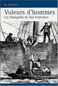 Voleurs d'hommes. Les Shangaïés : Trafic d'hommes dans les bas-fonds de San Francisco