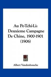 Au Pe-Tchi-Li: Deuxieme Campagne de Chine, 1900-1901 (1906)