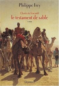 Charles de Foucault : Le Testament de sable