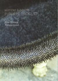Matière à doute : Philippe Droguet