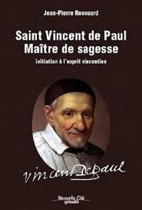 Saint Vincent de Paul maître de sagesse : Initiation à l'esprit vincentien