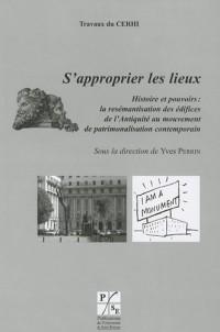 S'approprier les lieux : Histoire et pouvoirs : la resémantisation des édifices de l'Antiquité au mouvement de patrimonalisation contemporain