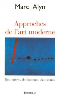 Approches de l'art moderne : Des oeuvres, des hommes, des destins
