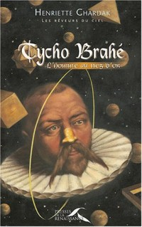 Tycho Brahé : L'homme au nez d'or
