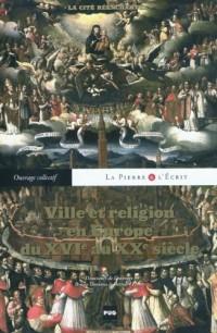 Ville et religion en Europe du XVIe au XXe siècle : La cité réenchantée