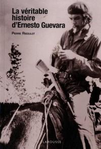 La véritable histoire d'Ernesto Guevara