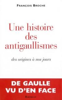 Une histoire des antigaullismes : Des origines à nos jours