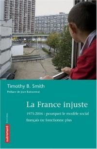 La France injuste : 1975-2006 : pourquoi le modèle social français ne fonctionne plus
