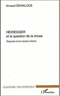 Heidegger et la question de la chose. : Esquisse d'une lecture interne
