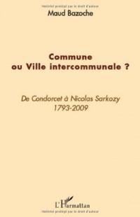 Commune ou Ville intercommunale ? : De Condorcet à Nicolas Sarkozy 1793-2009