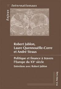 Politique Et Finance À Travers L'europe Du Xx'e Siecle: Entretiens Avec Robert Jablon