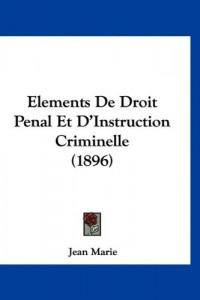 Elements de Droit Penal Et D'Instruction Criminelle (1896)