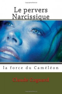Le pervers Narcissique, la force du cameleon: la force du Caméléon