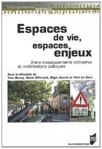 Espaces de vie, espaces enjeux : Entre investissements ordinaires et mobilisations politiques