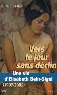 Vers le jour sans déclin : Une vie d'Elisabeth Behr-Sigel (1907-2005)