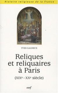 Reliques et reliquaires à Paris: (19ème - 20ème siècle)/ Yves Gagneux