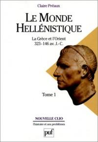 Le Monde héllénistique, tome 1 : La Grèce et l'Orient de la mort d'Alexandre à la conquête romaine