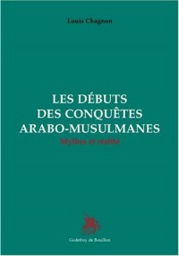Les débuts des conquêtes arabo-musulmanes, mythes et réalité