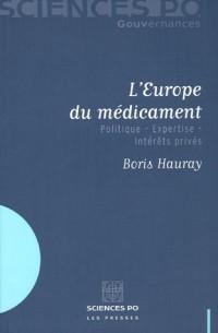 L'Europe du médicament : Politique - Expertise - Intérêts privés