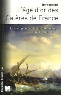 L'Age d'or des Galères de France : Le champ de bataille méditerranéen à la Renaissance