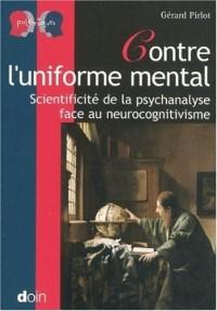 Contre l'uniforme mental: Scientificité de la psychanalyse face au neurocognitivisme.