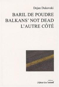Baril de poudre ; Balkan's not dead ; L'autre côté