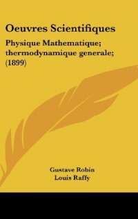 Oeuvres Scientifiques: Physique Mathematique; Thermodynamique Generale; (1899)