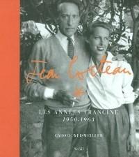 Jean Cocteau : Les années Francine, 1950-1963