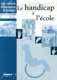 Les cahiers d'Education & Devenir, N° 7, Mai 2006 : Le handicap à l'école