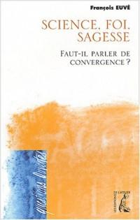 Sciences, foi, sagesse : faut- il parler de convergence ?