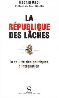 La République des lâches : La Faillite des politiques d'intégration