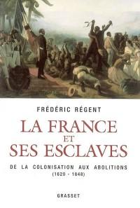 La France et ses esclaves : De la colonisation aux abolitions (1620-1848)
