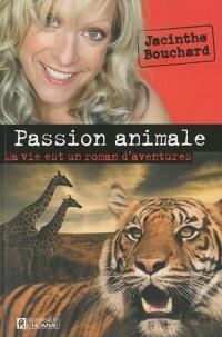 Passion animale : Ma vie est un roman d'aventures