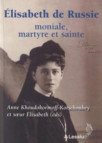 Elisabeth de Russie, moniale, martyre et sainte