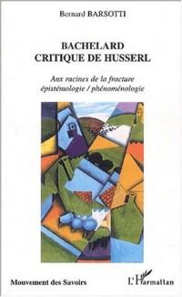 Bachelard critique de Husserl. : Aux racines de la fracture épistémologie / phénoménologie