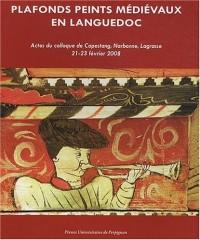 Plafonds peints médiévaux en Languedoc : Actes du colloque de Capestang, Narbonne, Lagrasse, 21-23 février 2008