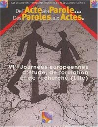 De l'acte à la parole... Des paroles aux actes. 6èmes Journées européennes d'étude, de formation et de recherche, Lille, Novembre 2001
