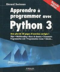 Apprendre à programmer avec Python 3 : Avec plus de 50 pages de corigés d'exercices !