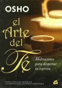 El arte del te/ The Art of Tea: Meditaciones Para Despertar Tu Espiritu/ Meditations to Wake Your Spirit Up