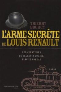 L'arme secrète de Louis Renault : Les aventures de Célestin Louise, flic et soldat