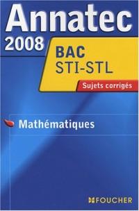 ANNATEC 2008 BAC MATHEMATIQUES STI STL (Ancienne édition)