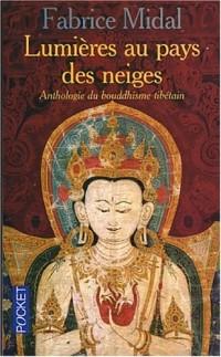 Lumière au pays des neiges : anthologie du bouddhisme tibétain