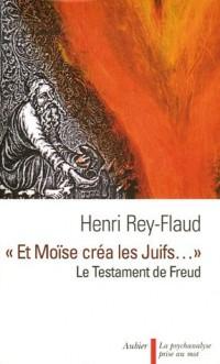 Et Moïse créa les Juifs... : Le testament de Freud