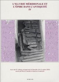 L'Illyrie méridionale et l'Epire dans l'Antiquité : Volume 4, Actes du IVe colloque international de Grenoble (10-12 octobre 2002)